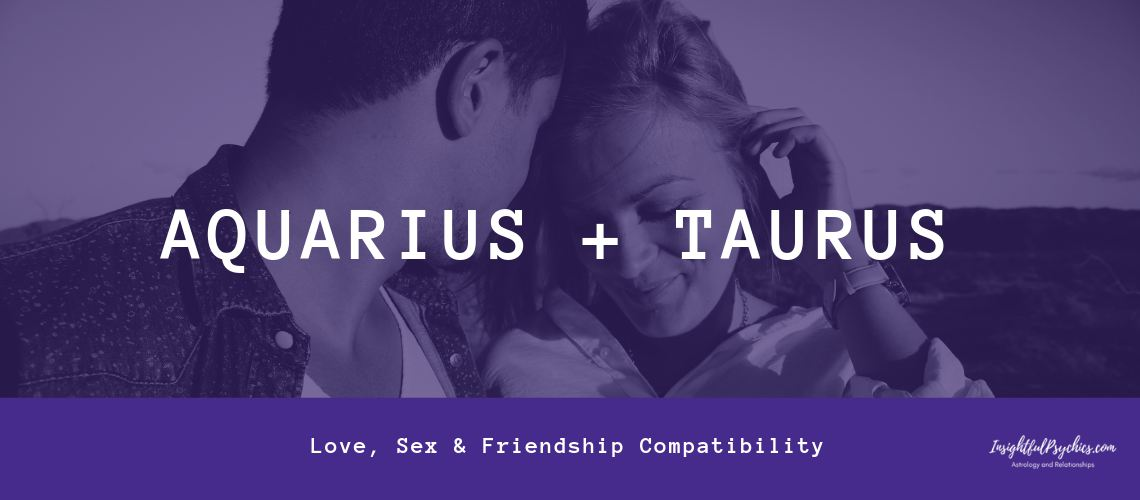 taurus + aquarius
